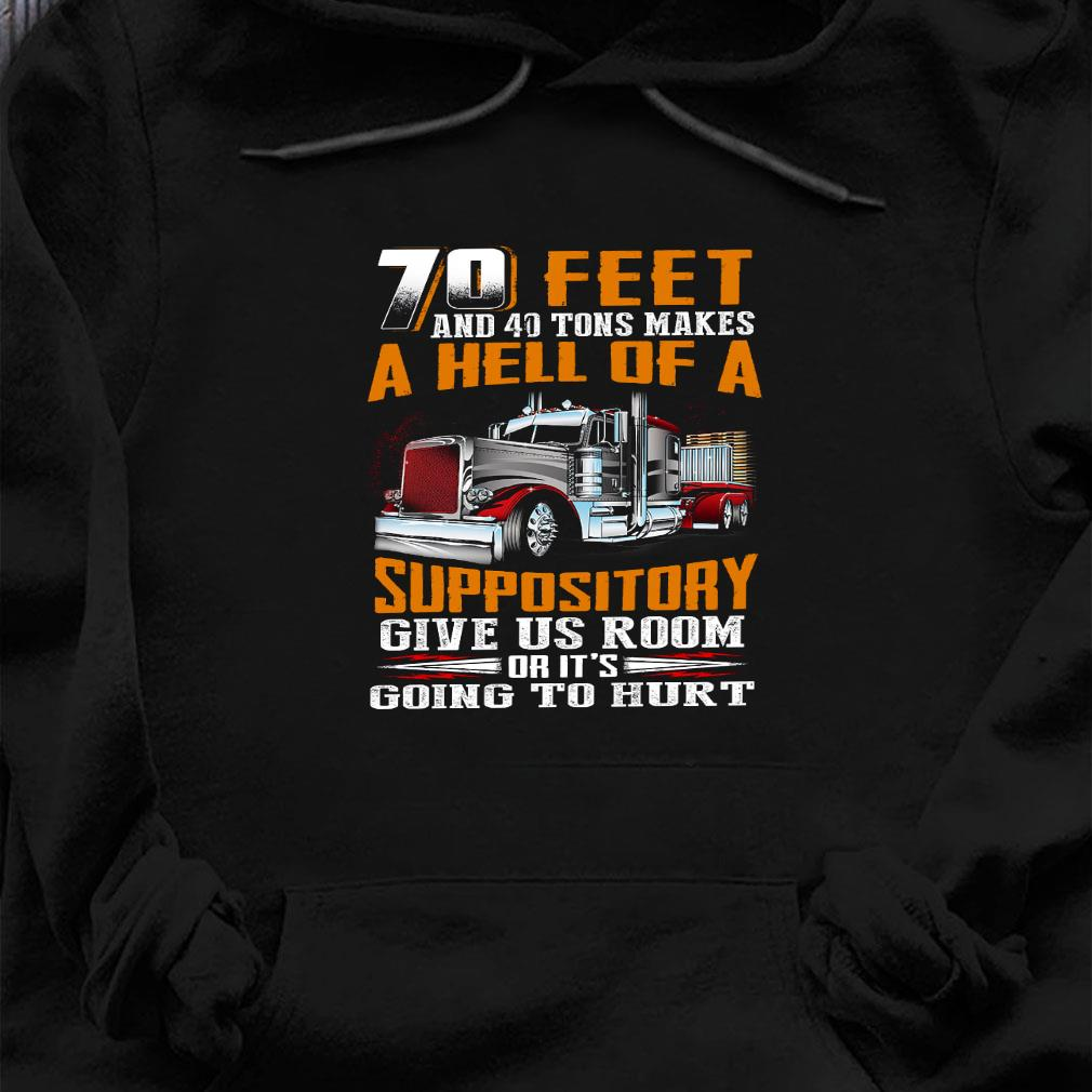 70 feet and 40 tons makes a hell of a suppository give us room or it's going to hurt shirt hoodie