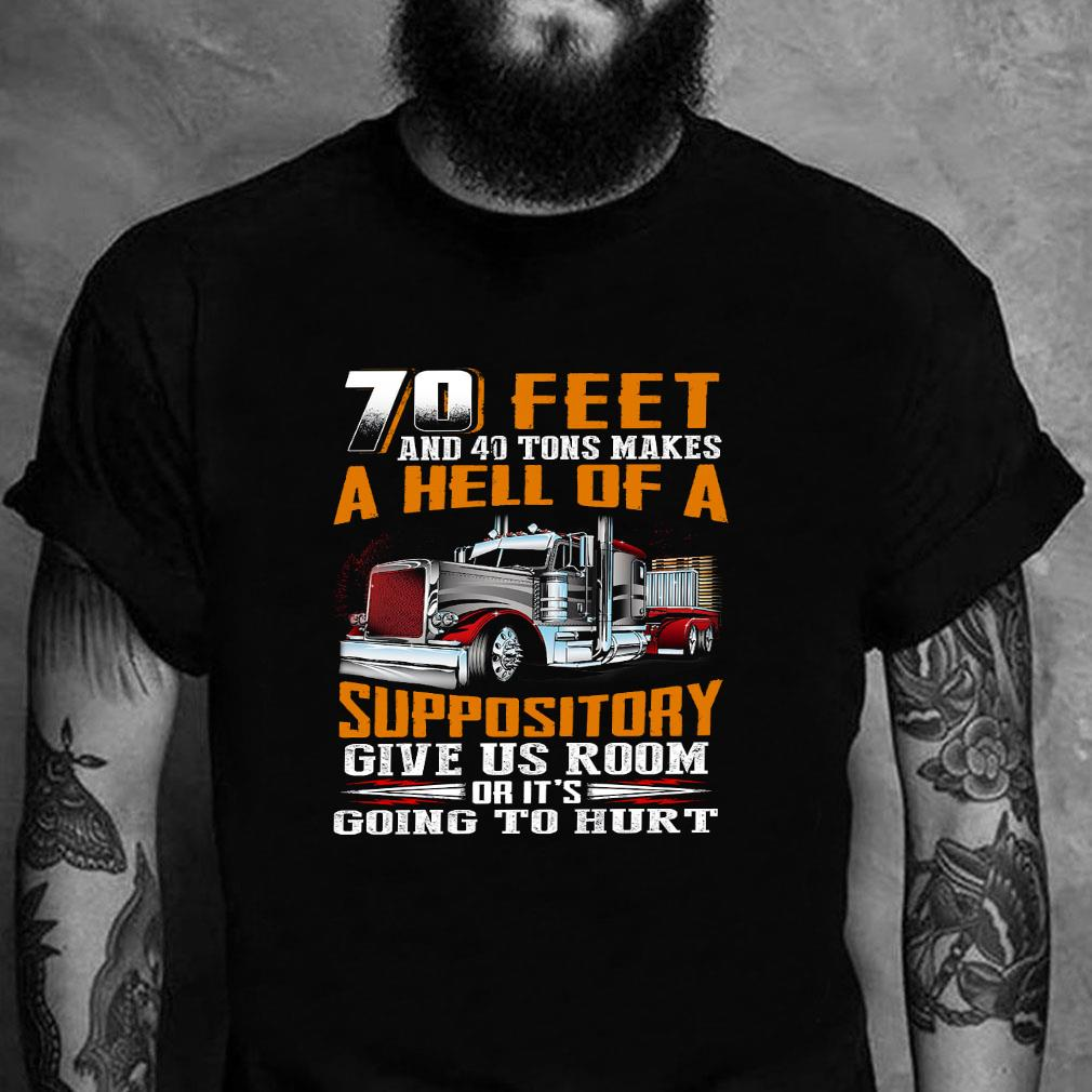 70 feet and 40 tons makes a hell of a suppository give us room or it's going to hurt shirt unisex