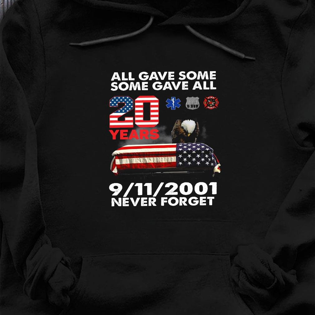 All gave some some gave all 20 years 9 11 2001 never forget shirt hoodie