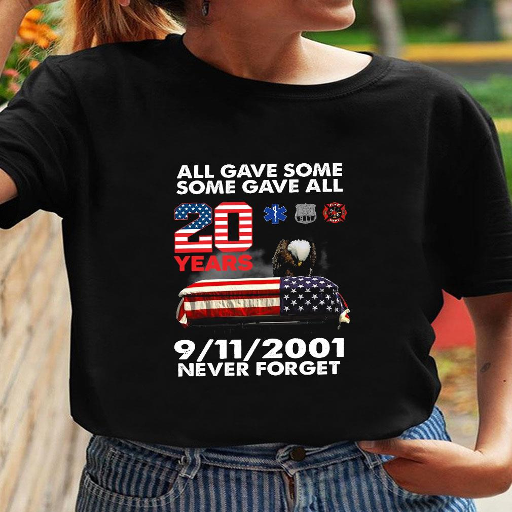 All gave some some gave all 20 years 9 11 2001 never forget shirt ladies tee