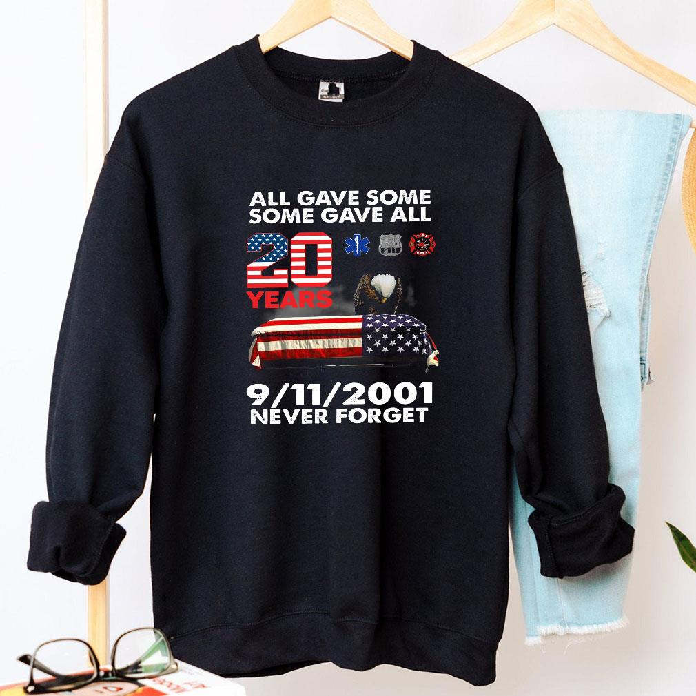 All gave some some gave all 20 years 9 11 2001 never forget shirt long sleeved