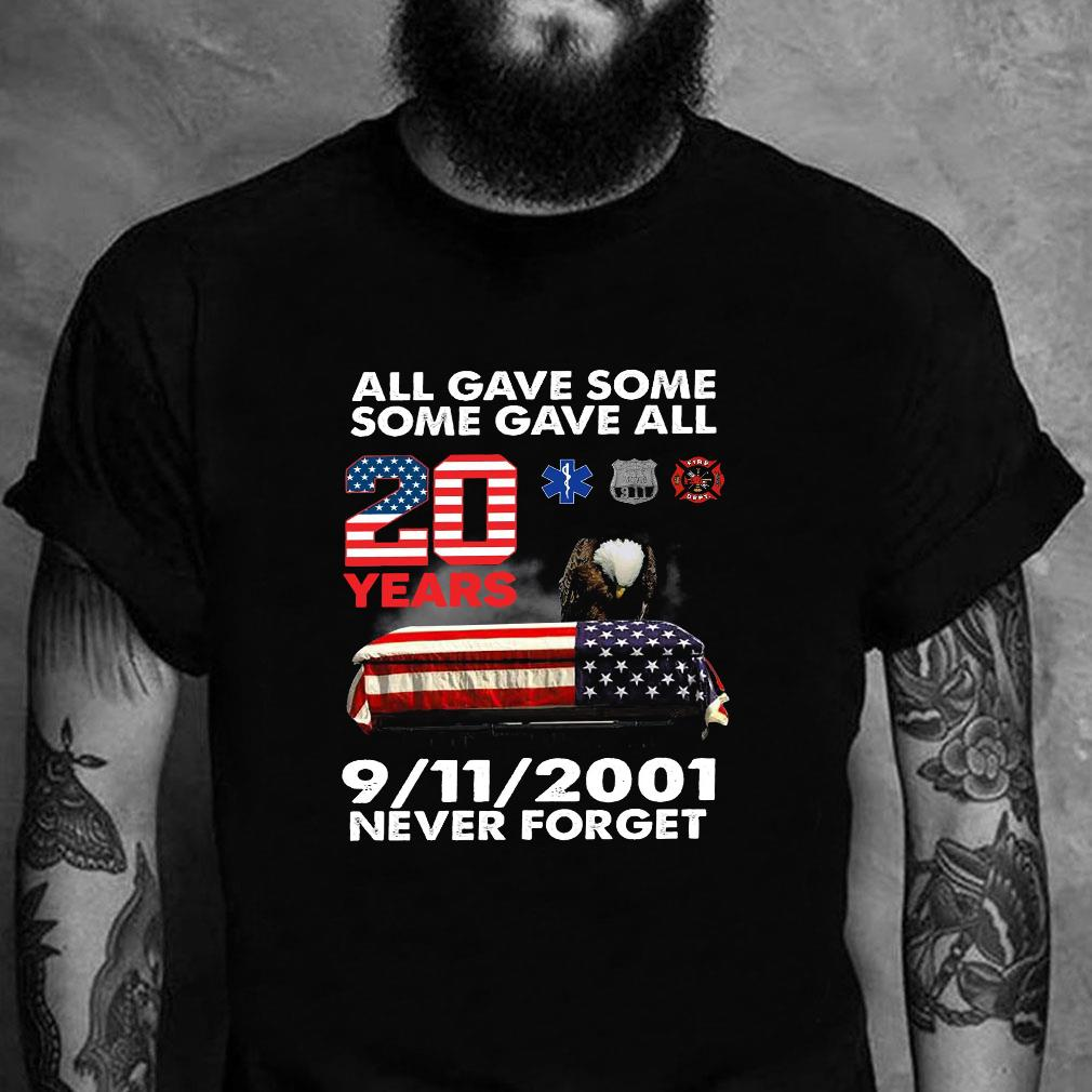 All gave some some gave all 20 years 9 11 2001 never forget shirt unisex