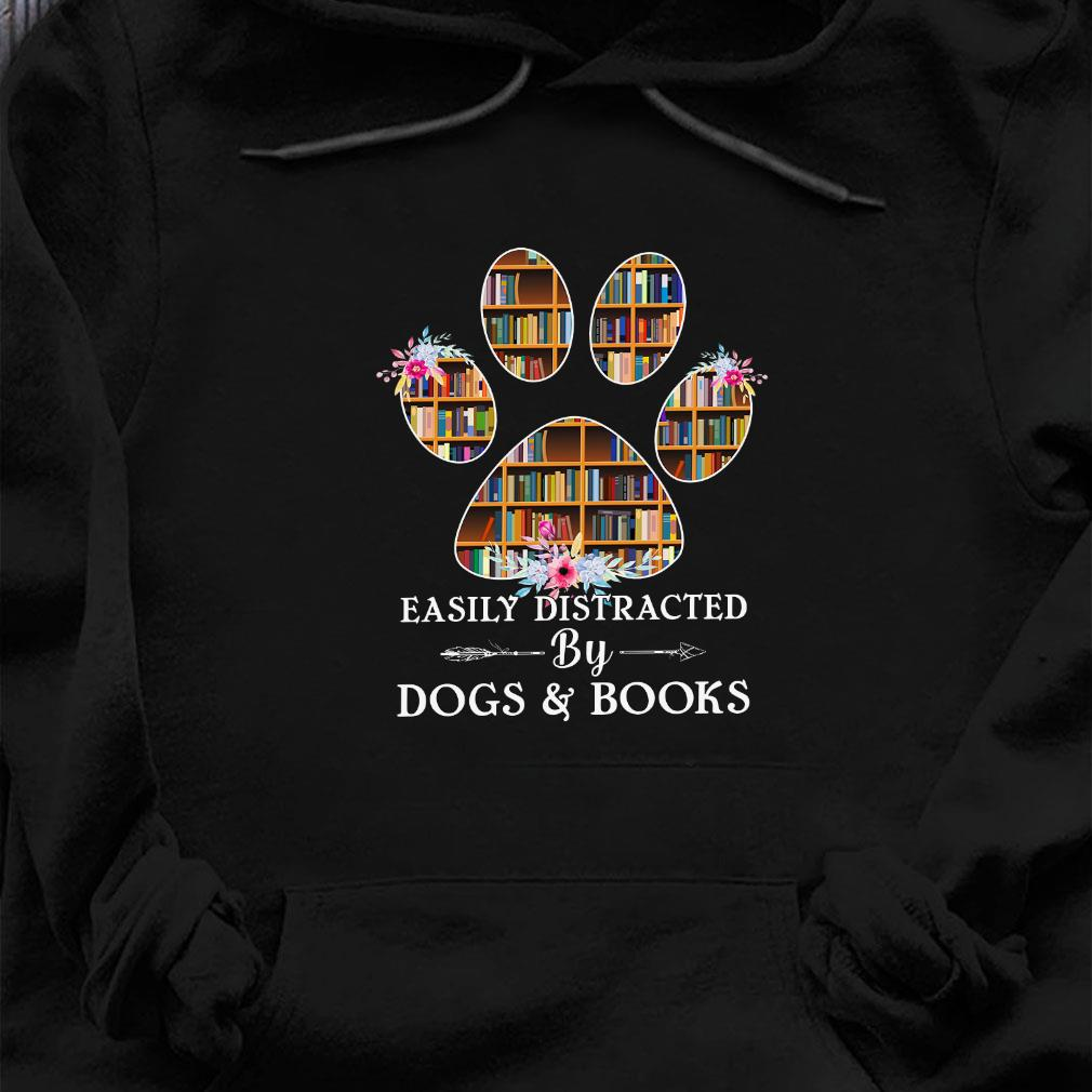 Easily distracted by dogs and books shirt hoodie