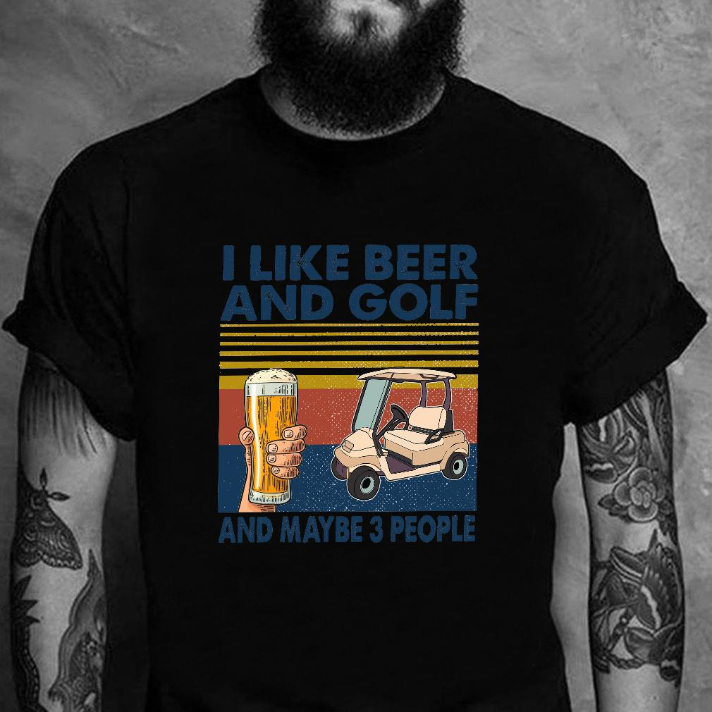 I like beer and golf and maybe 3 people shirt unisex