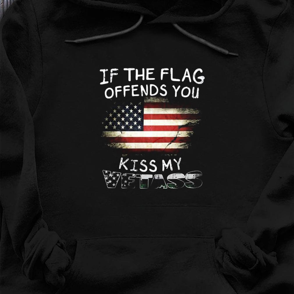 If the flag offends you kiss my vetass shirt hoodie