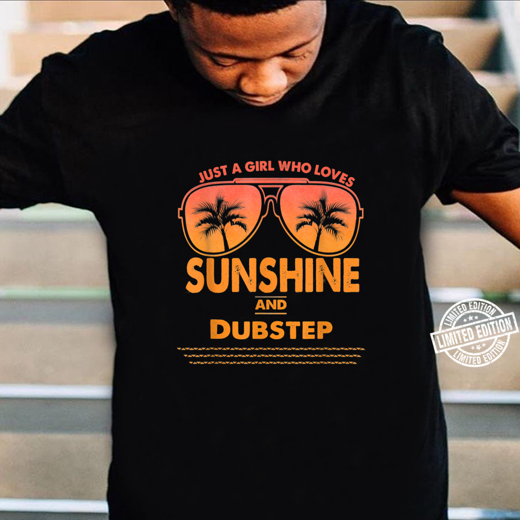 Just A Girl Who Loves Sunshine And Dubstep Shirt