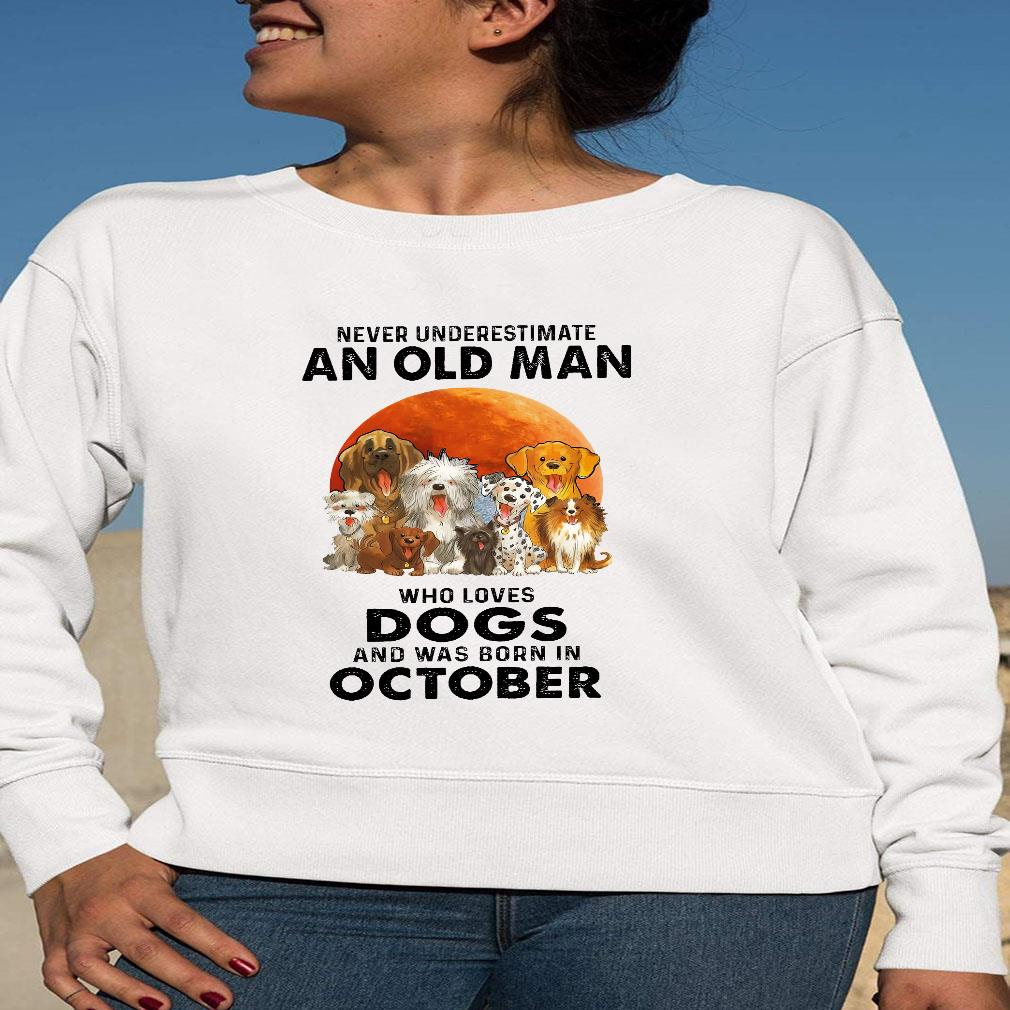 Never underestimate an old man who loves dogs and was born in october shirt long sleeved