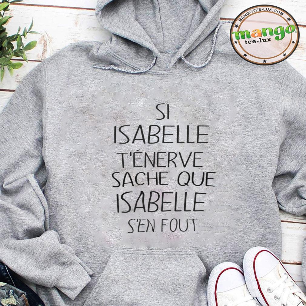 Si isabelle t'enerve sache que isabelle s'en fout shirt hoodie