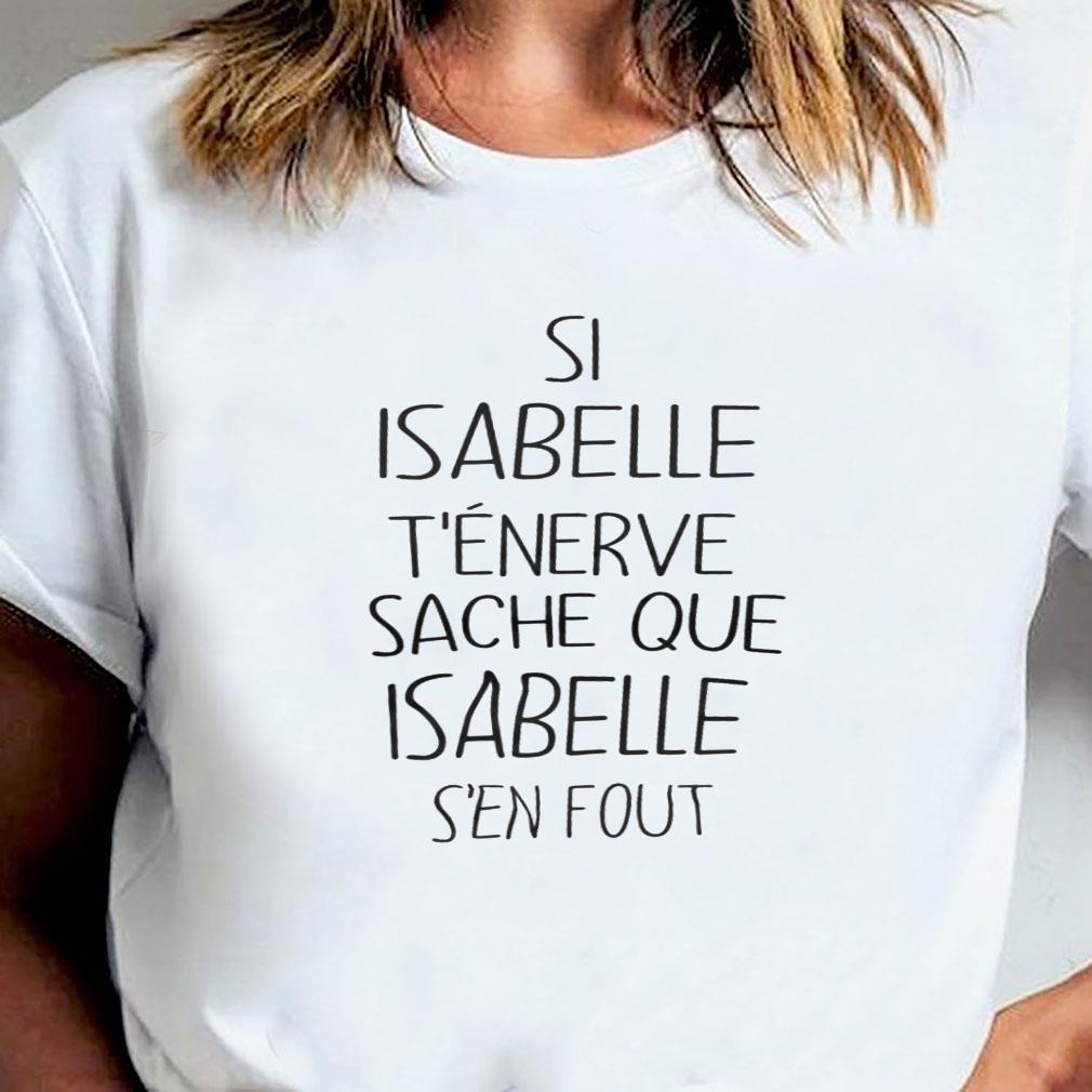 Si isabelle t'enerve sache que isabelle s'en fout shirt ladies tee