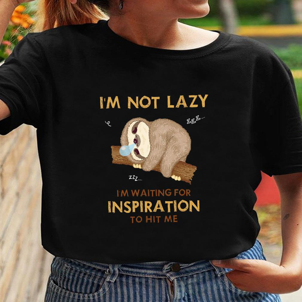 Sloth I'm not lazy i'm waiting for inspiration to hit me shirt ladies tee