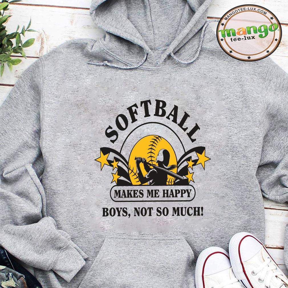 Softball makes me happy boys not so much shirt hoodie