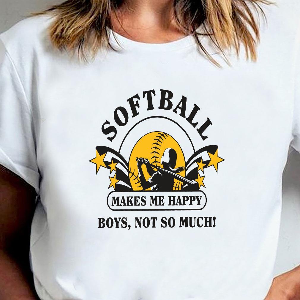 Softball makes me happy boys not so much shirt ladies tee