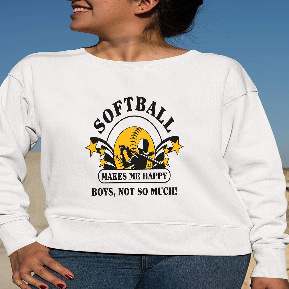 Softball makes me happy boys not so much shirt long sleeved