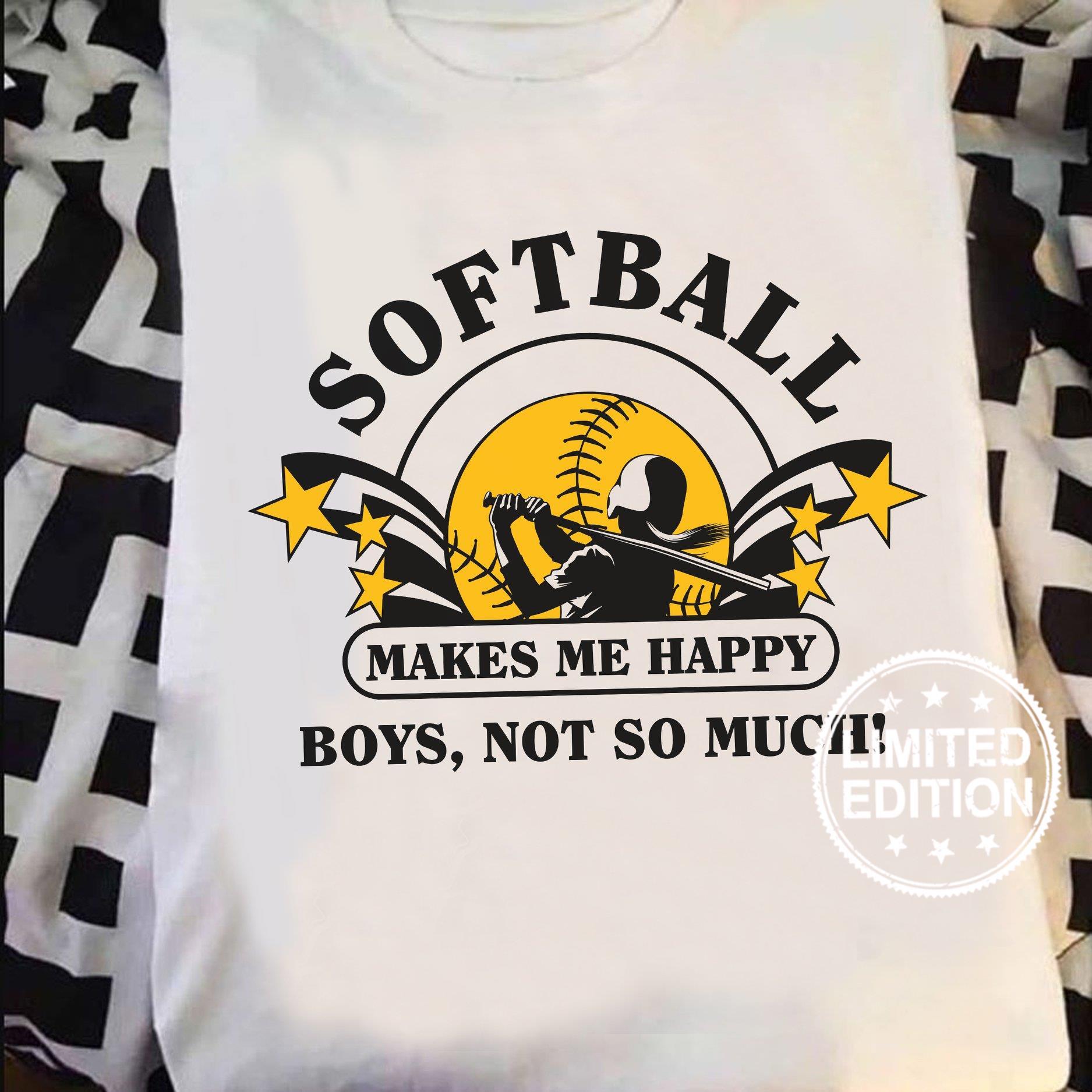 Softball makes me happy boys not so much shirt