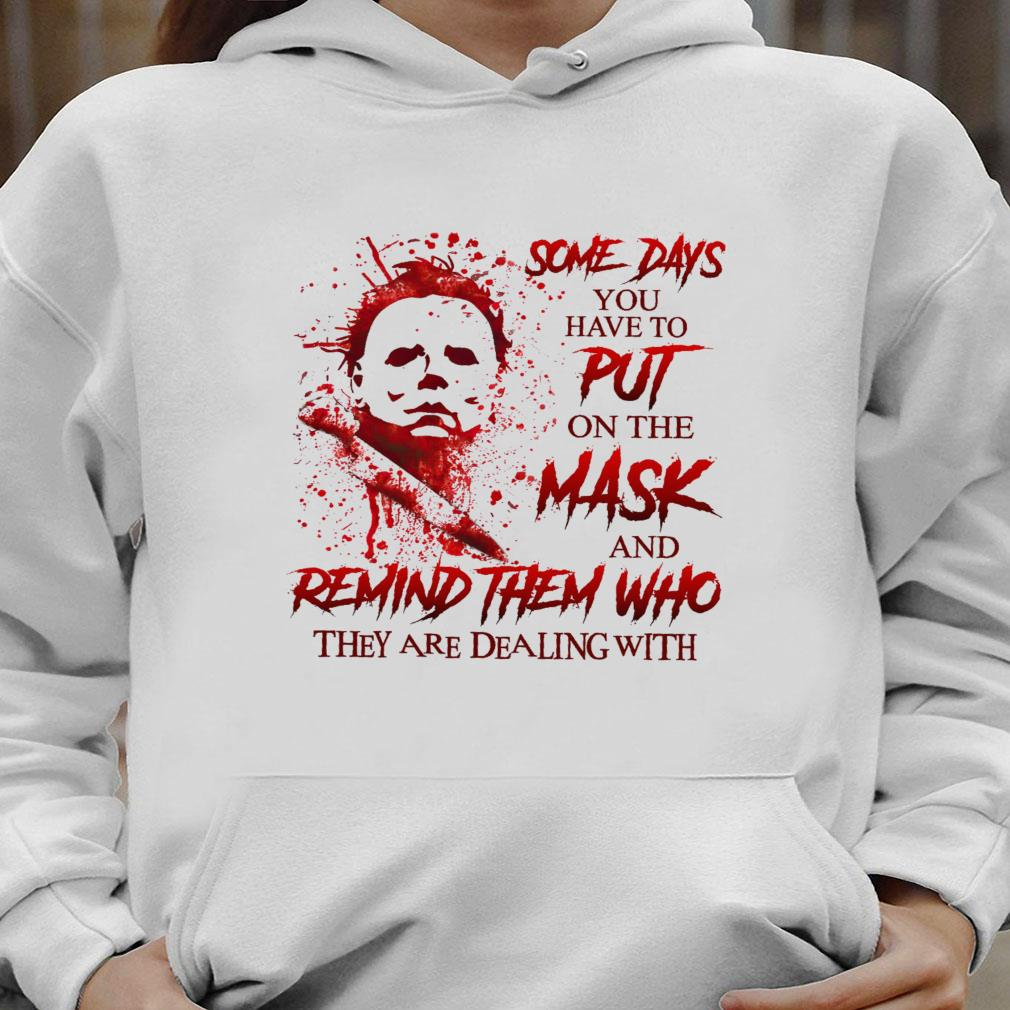 Some days you have to put on the mask and remind them who they are dealing with shirt hoodie