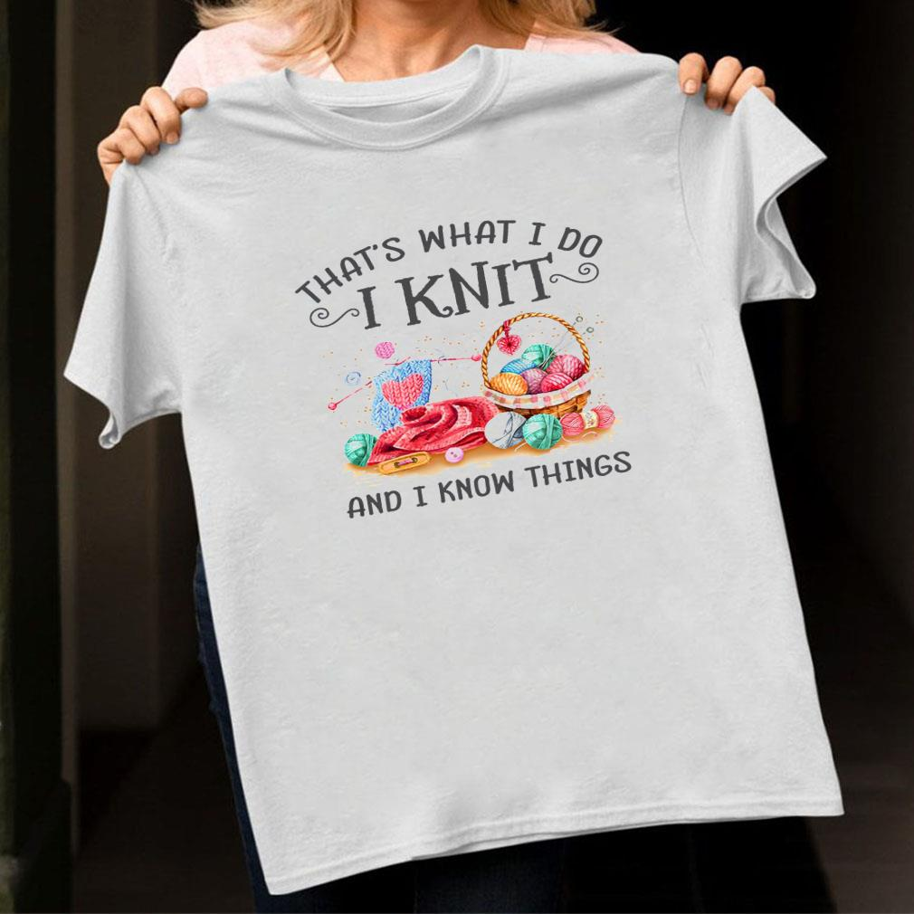 That's what i do i knit and i know things shirt ladies tee