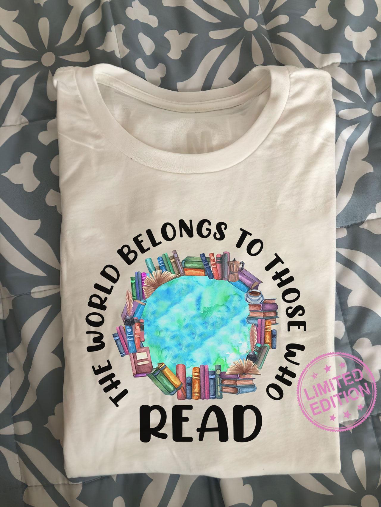 The world belongs to those who read shirt