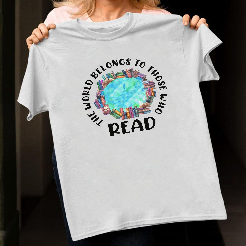 The world belongs to those who read shirt ladies tee