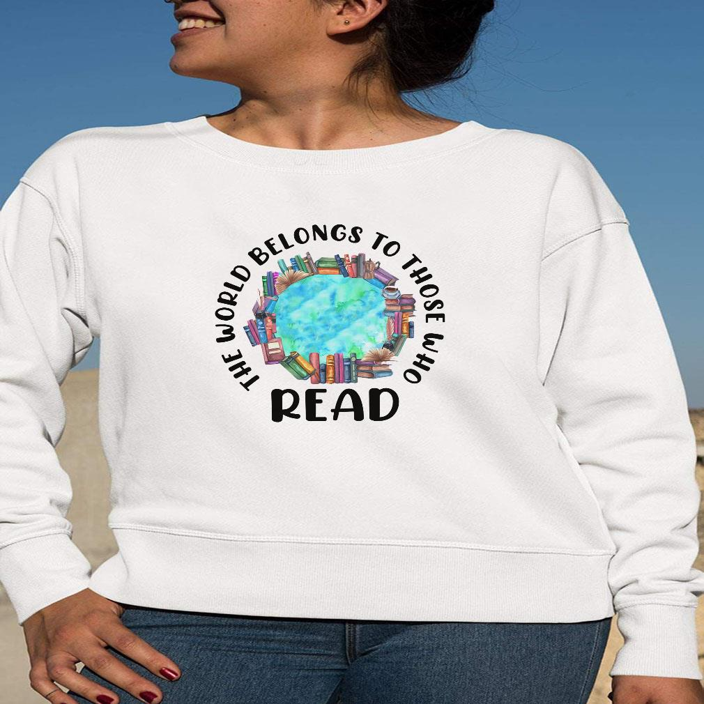 The world belongs to those who read shirt long sleeved
