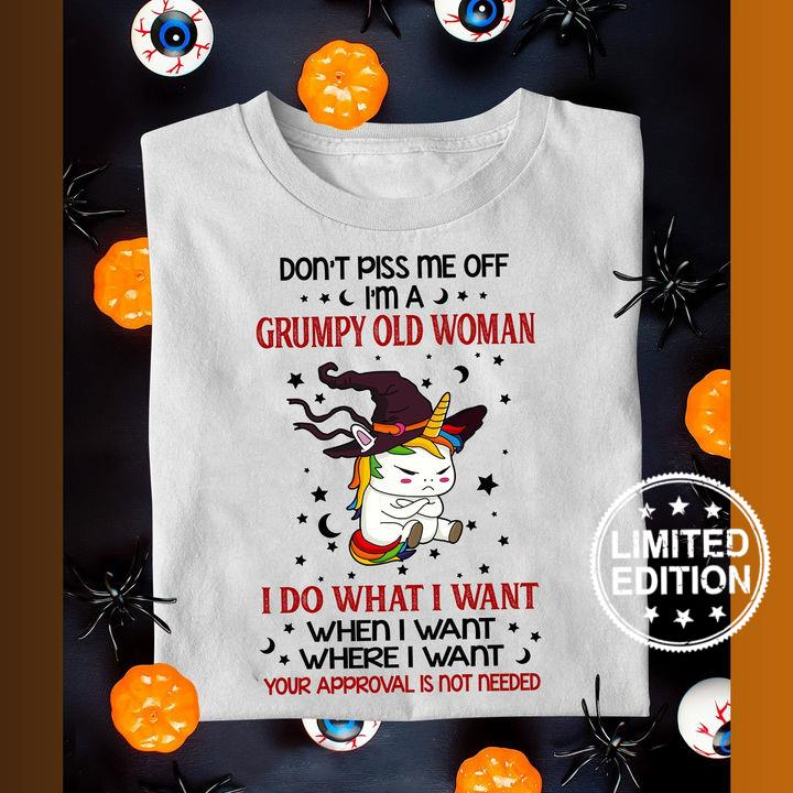 Unicorn Don't piss me off i'm a grumpy old woman i do what i want when i want where i want shirt