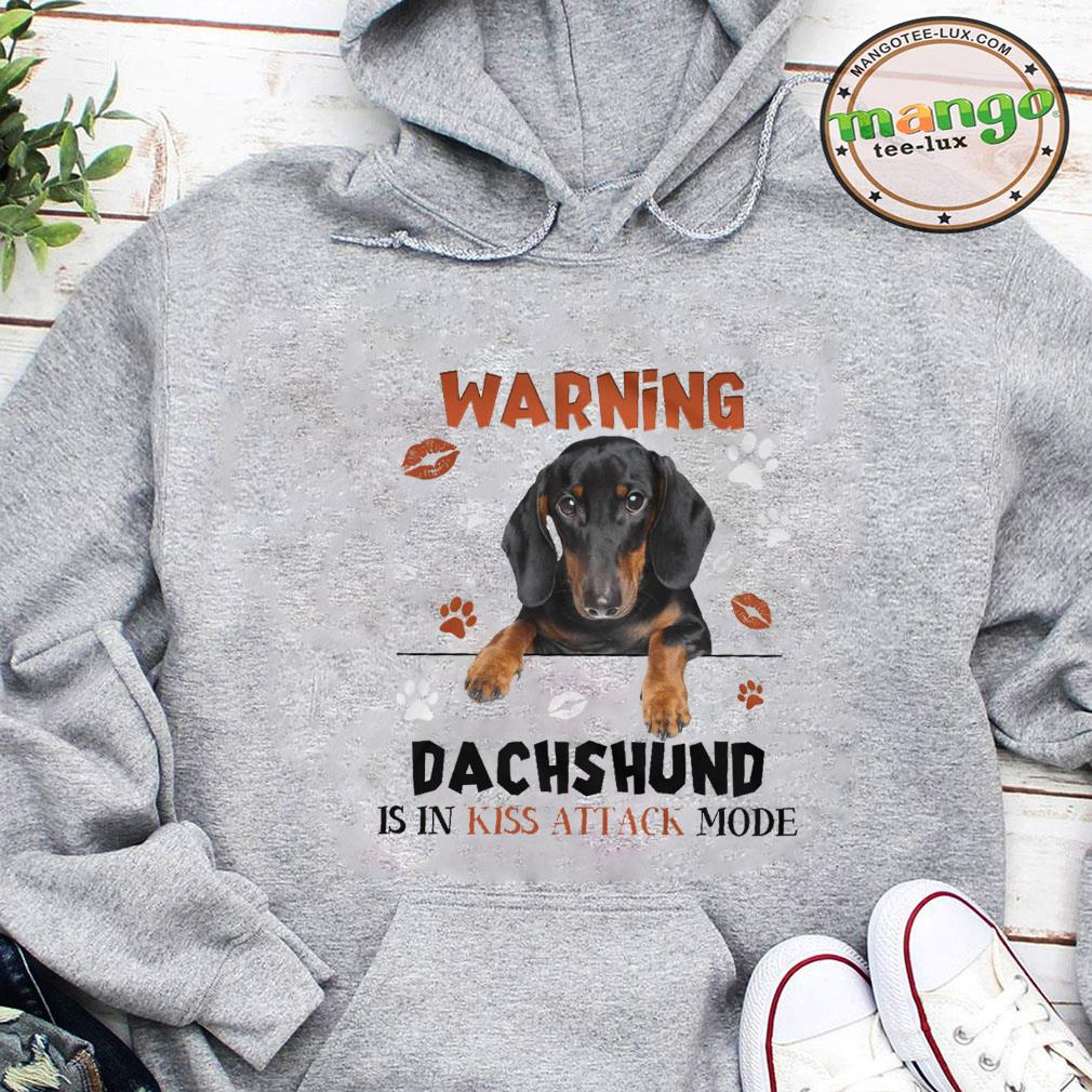 Warning dachshund is in kiss attack mode shirt hoodie