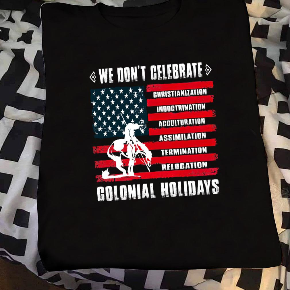 We don't celebrate colonial holidays shirt sweater