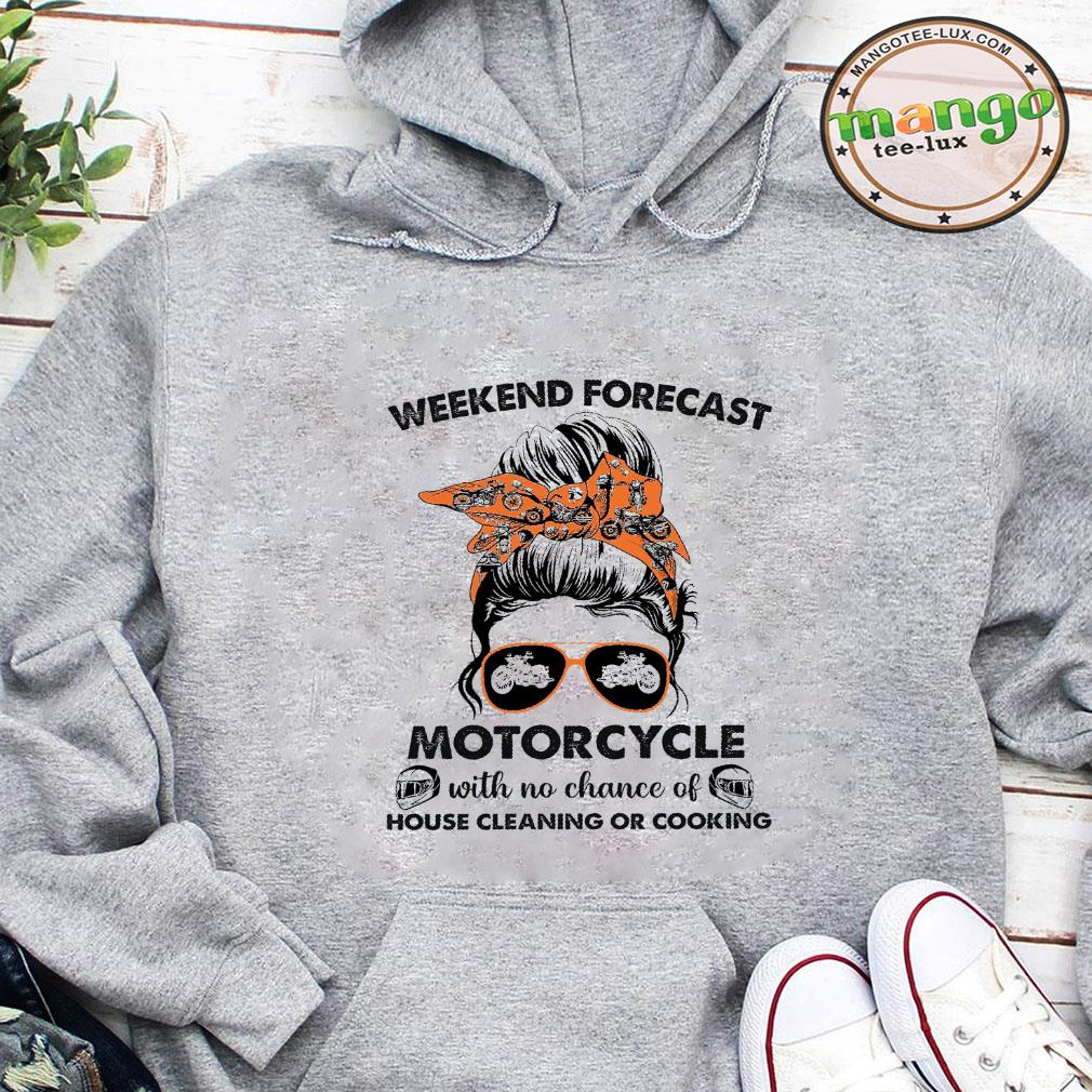 Weekend forecast motorcycle with no chance of house cleaning or cooking shirt hoodie