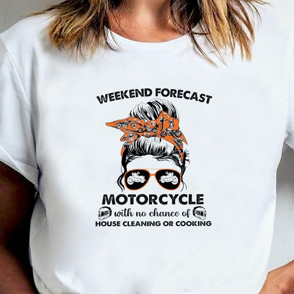 Weekend forecast motorcycle with no chance of house cleaning or cooking shirt ladies tee