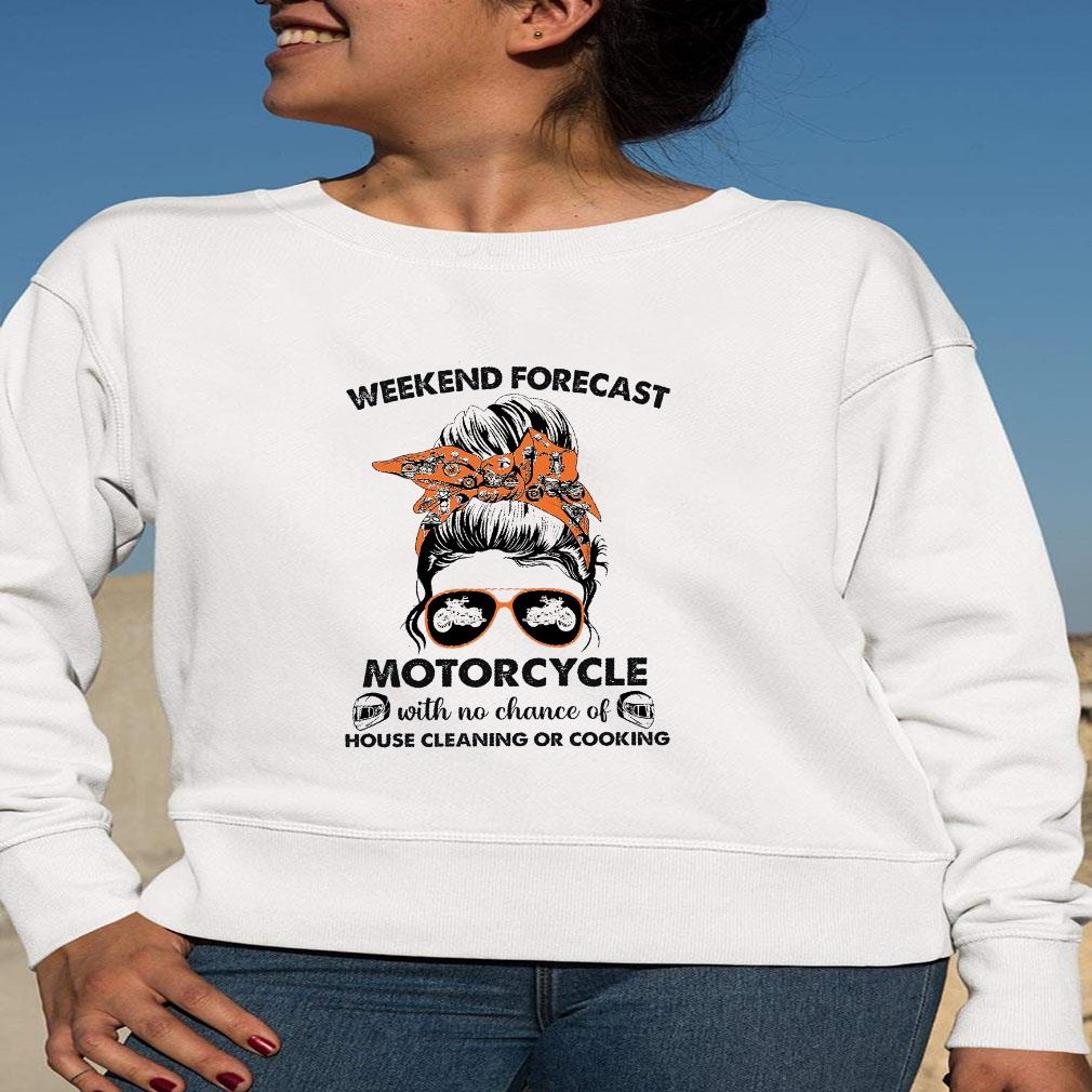 Weekend forecast motorcycle with no chance of house cleaning or cooking shirt long sleeved
