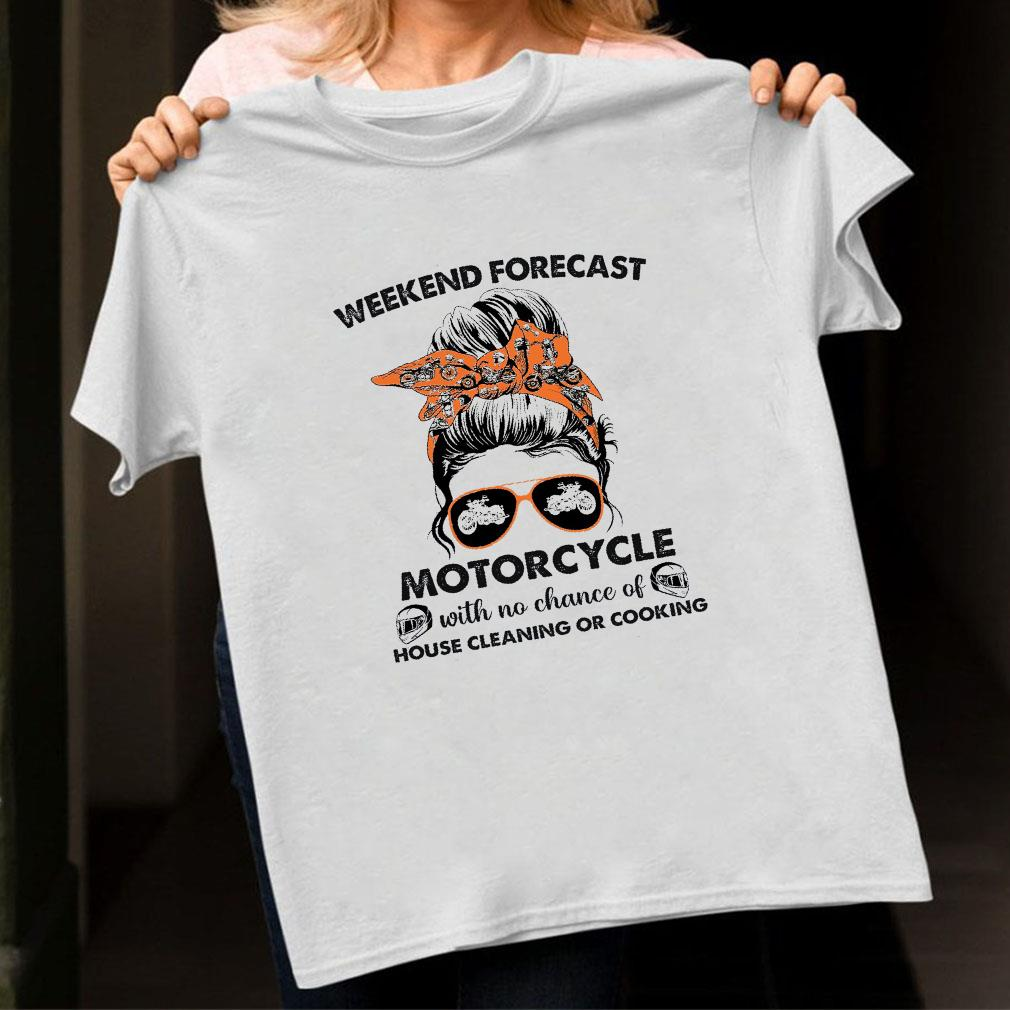 Weekend forecast motorcycle with no chance of house cleaning or cooking shirt unisex