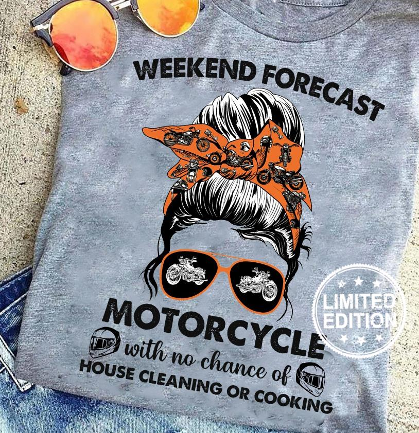 Weekend forecast motorcycle with no chance of house cleaning or cooking shirt