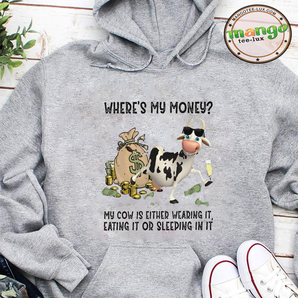 Where's my money my cow is either wearing it eating it or sleeping in it shirt hoodie