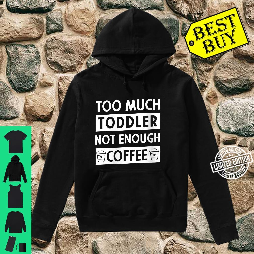 Womens Too Much Toddler Not Enough Coffee Quote Coffee Shirt hoodie
