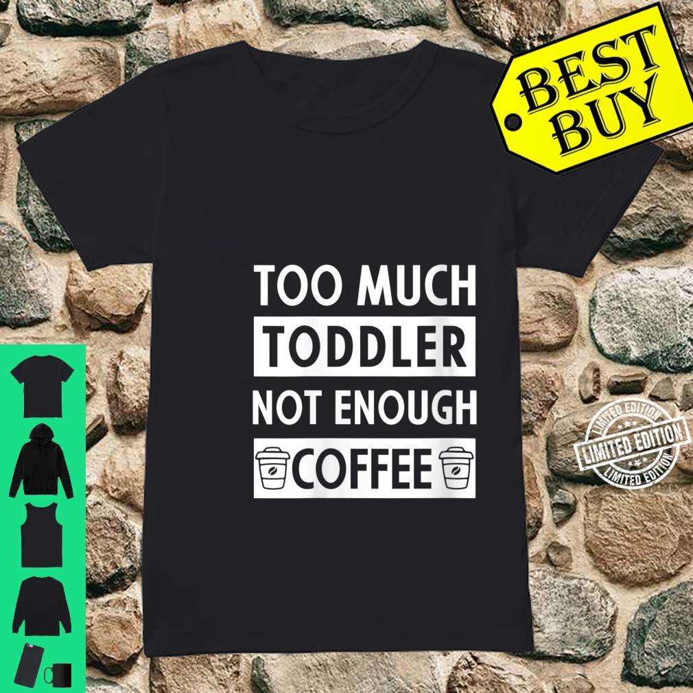 Womens Too Much Toddler Not Enough Coffee Quote Coffee Shirt ladies tee