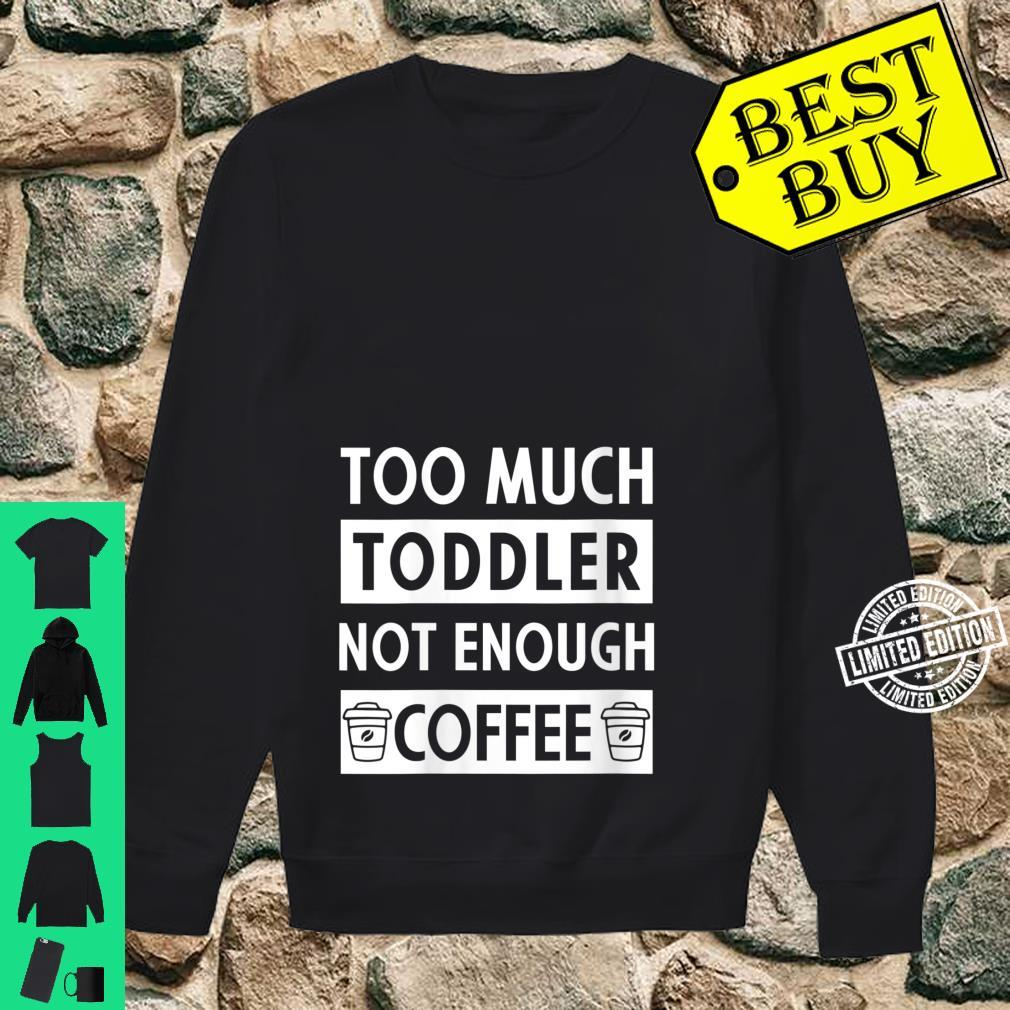 Womens Too Much Toddler Not Enough Coffee Quote Coffee Shirt sweater
