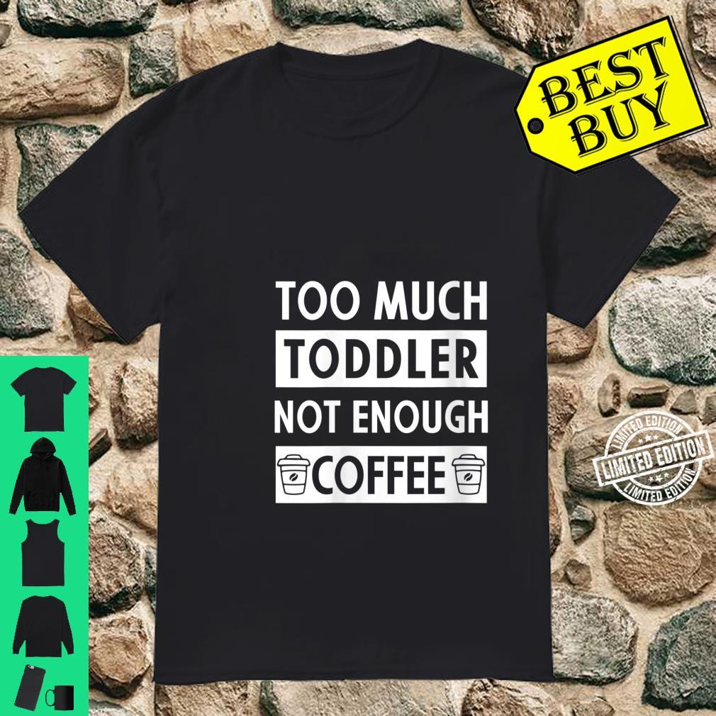 Womens Too Much Toddler Not Enough Coffee Quote Coffee Shirt
