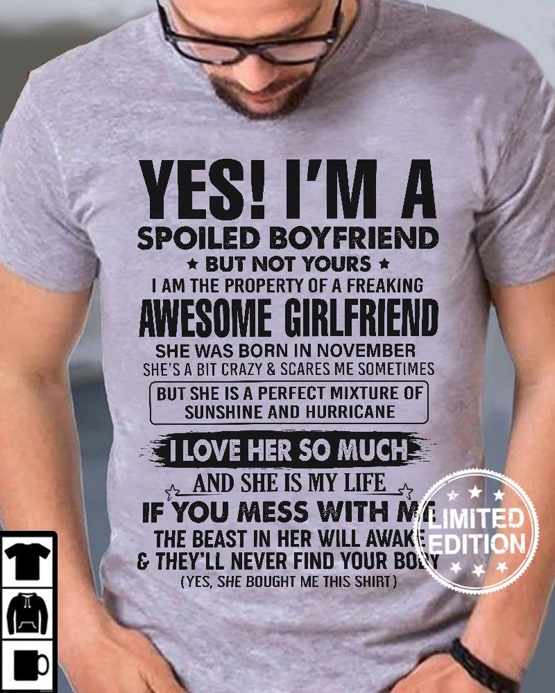 Yes i'm a spoiled boyfriend but not yours i an the property of a freaking awesome girlfriend shirt