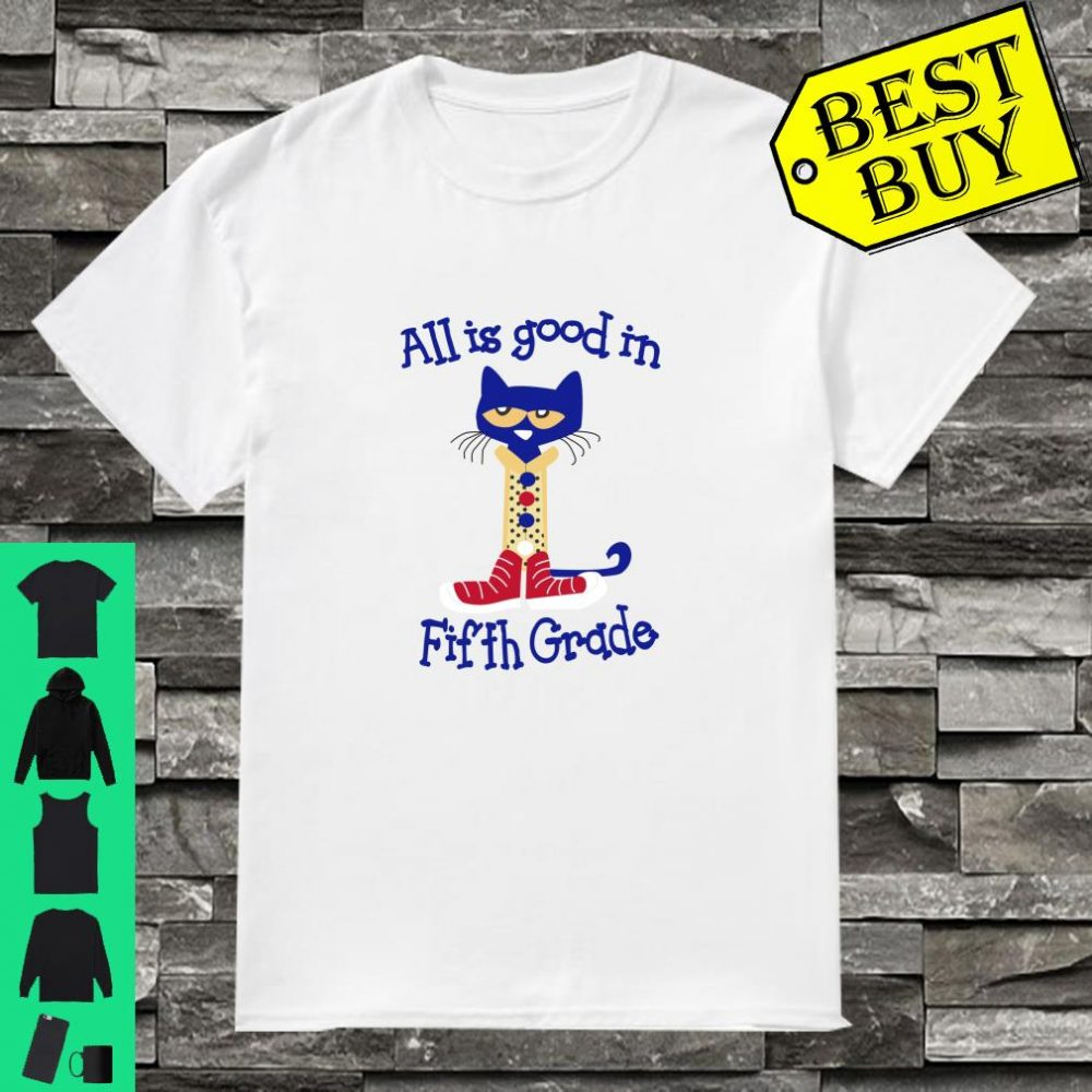 All Is Good In Fifth Grade pete cat shirt