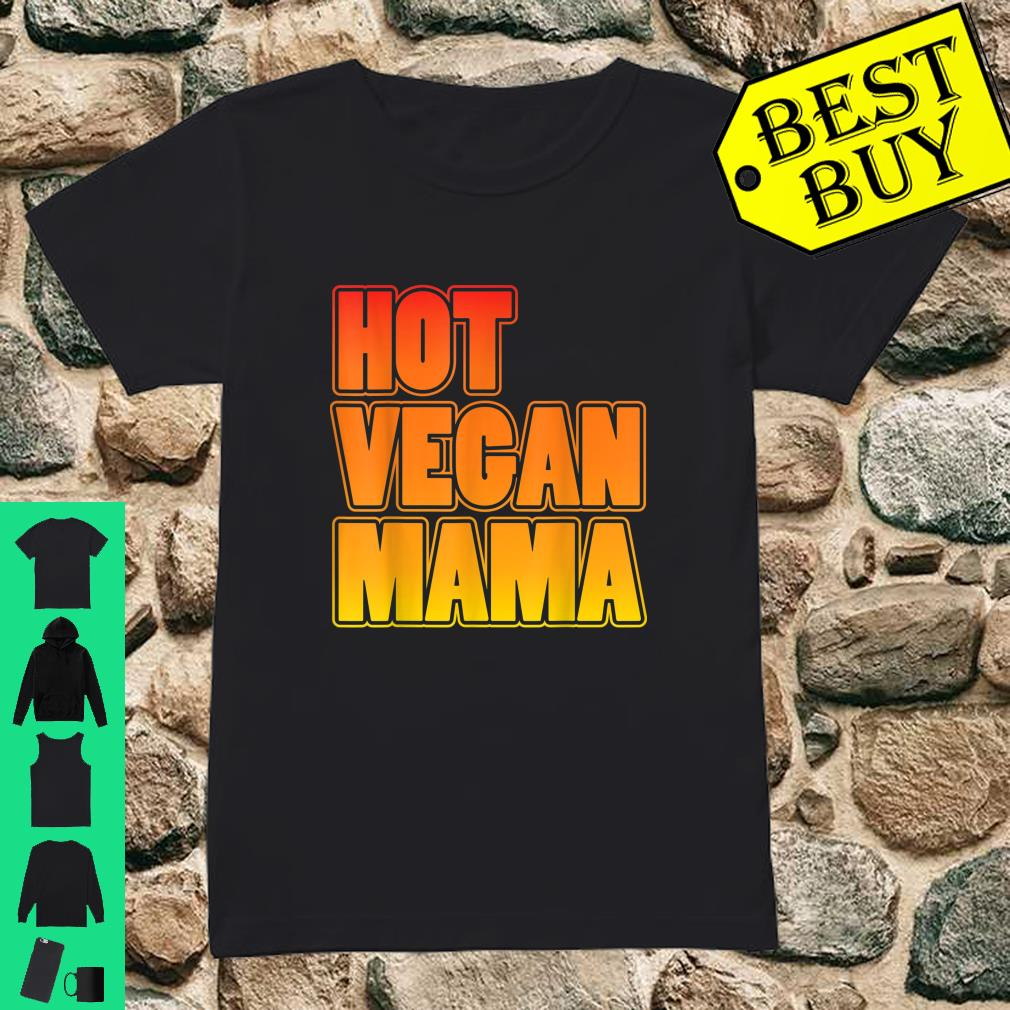Hot Vegan Mama shirt ladies tee