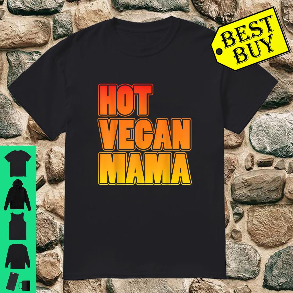 Hot Vegan Mama shirt