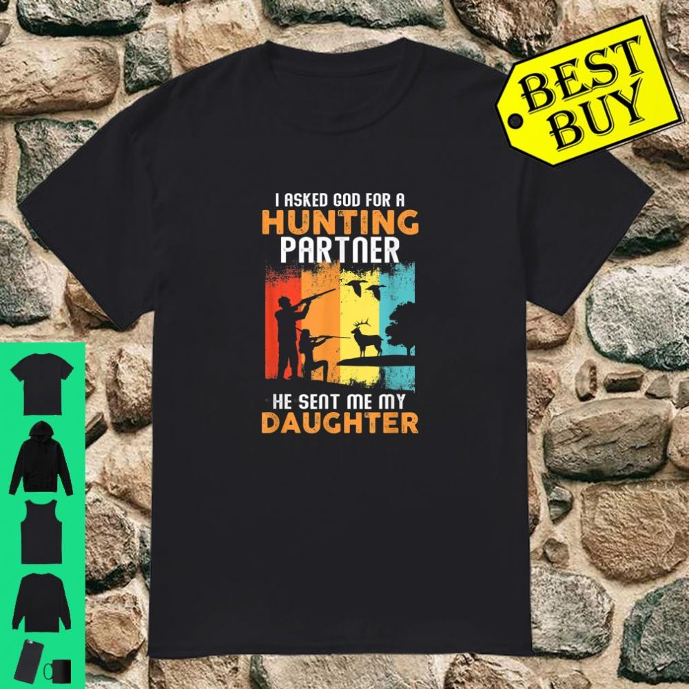 I Asked God For A Hunting Partner He Sent Me My Daughter shirt