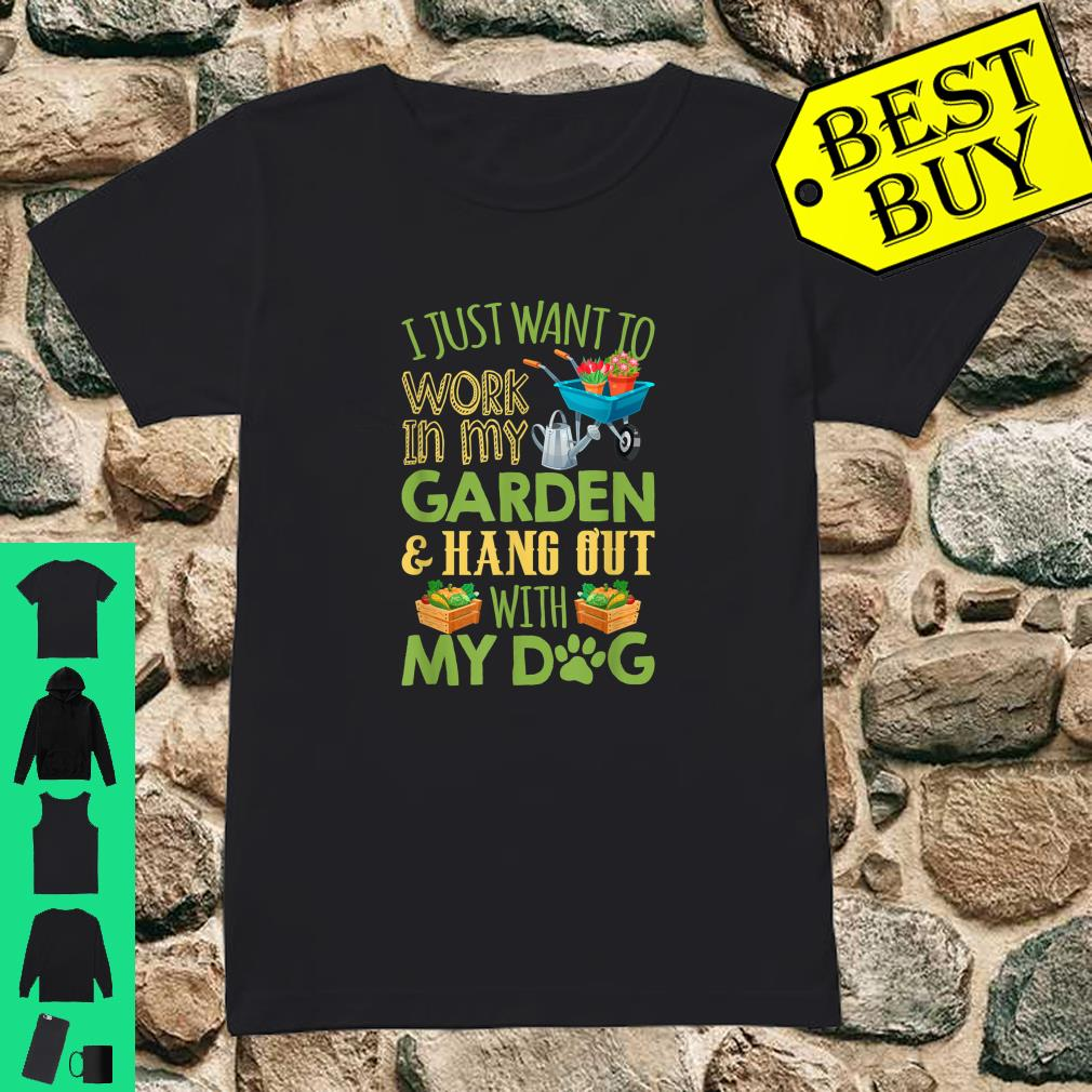 I Just Want To Work In My Garden & Hang Out With My Dog shirt ladies tee