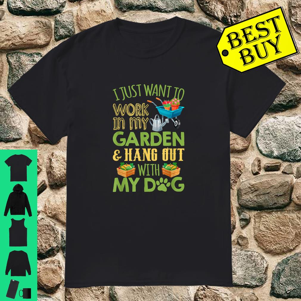 I Just Want To Work In My Garden & Hang Out With My Dog shirt