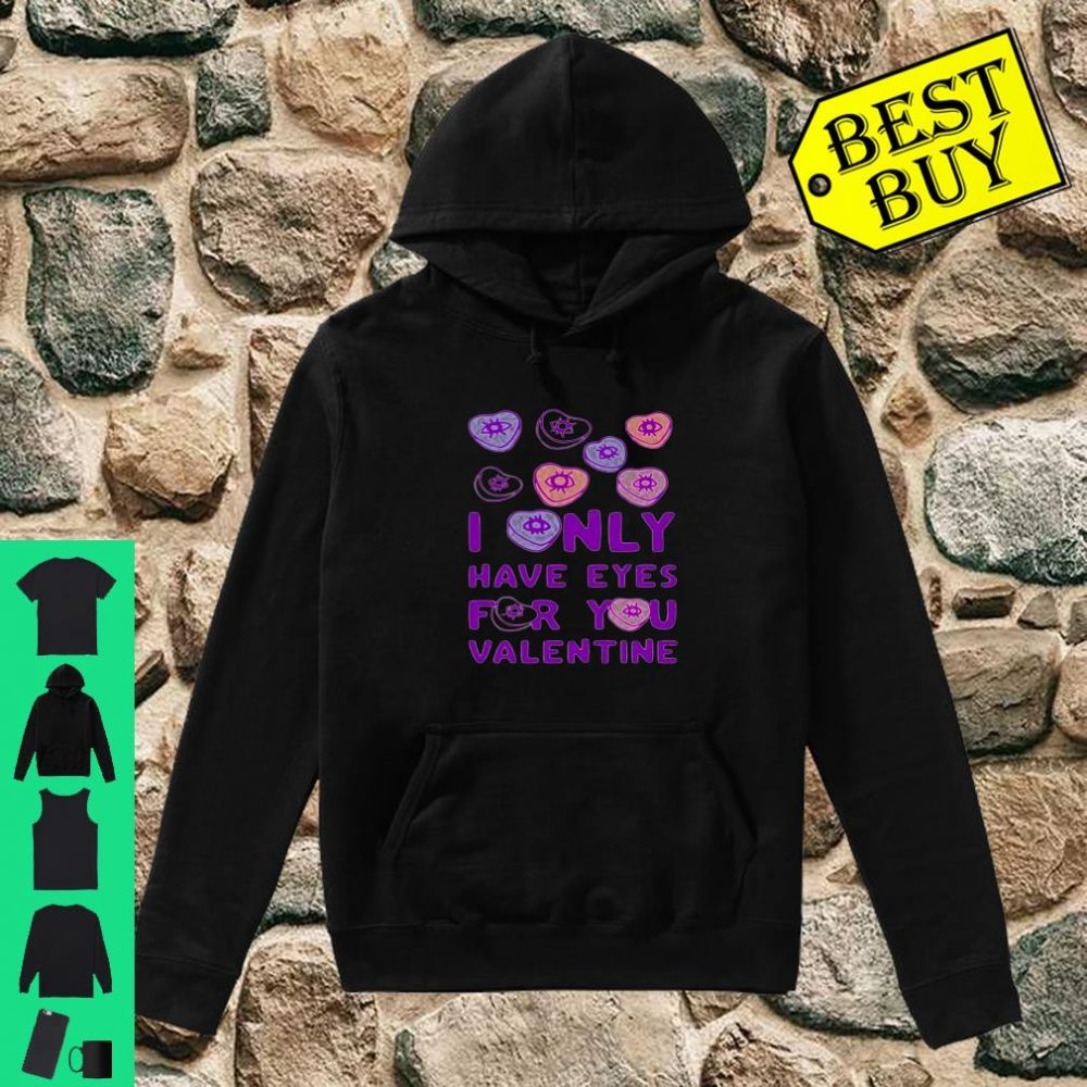 I ONLY HAVE EYES FOR YOU VALENTINE Shirt hoodie