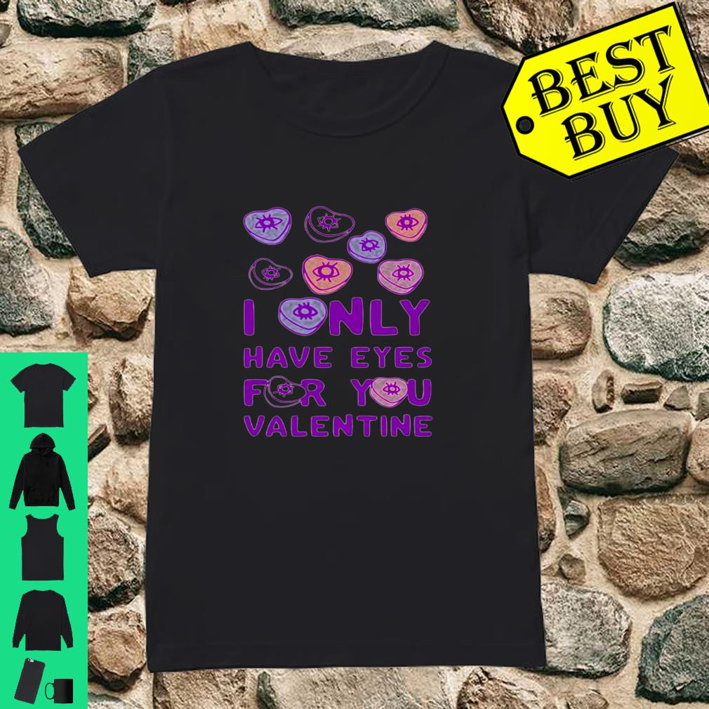 I ONLY HAVE EYES FOR YOU VALENTINE Shirt ladies tee