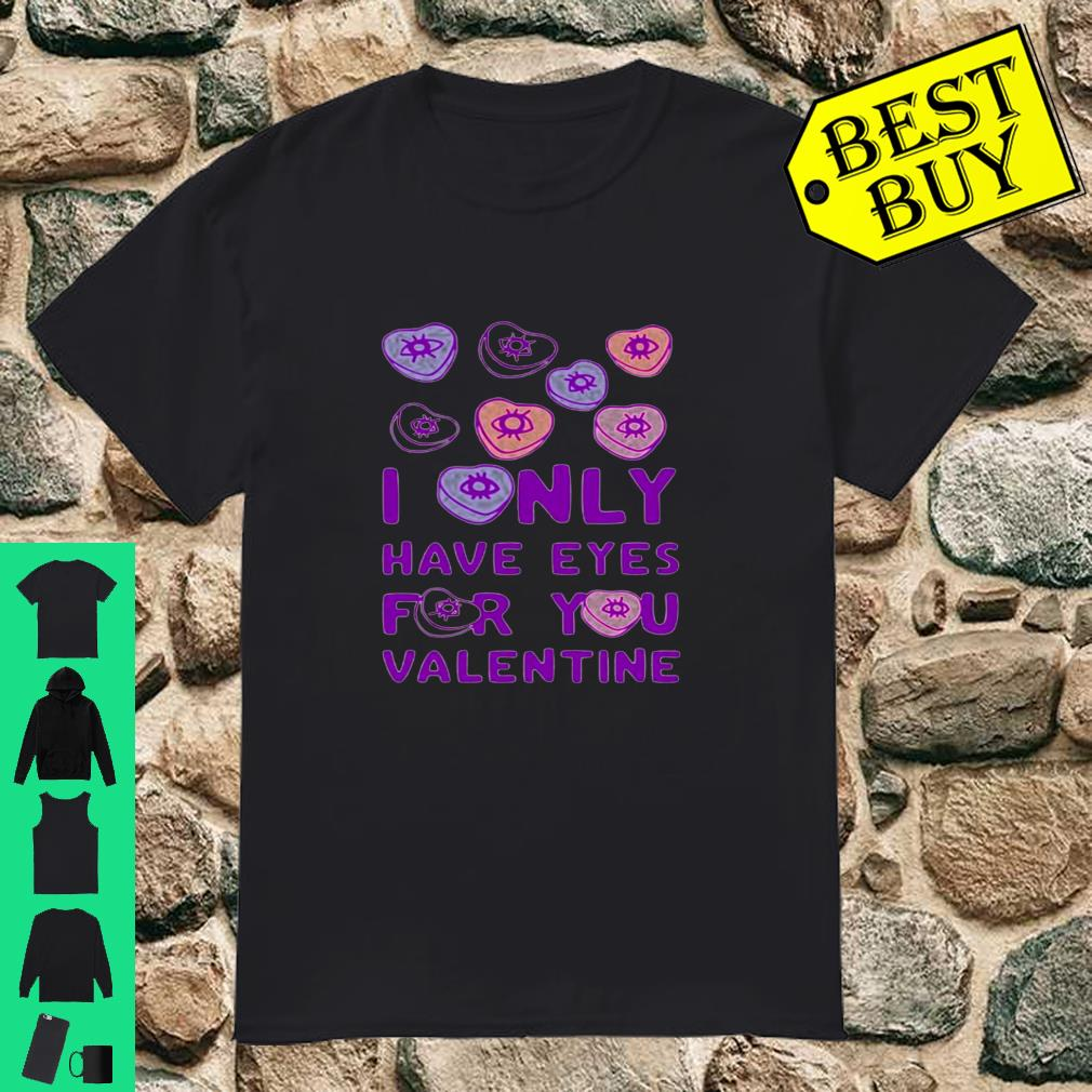 I ONLY HAVE EYES FOR YOU VALENTINE Shirt