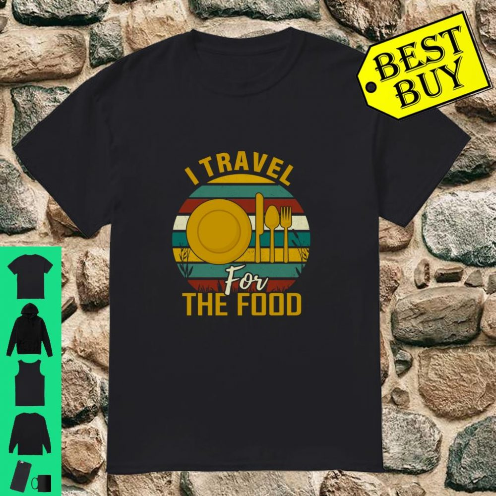 I Travel For The Food Traveler Traveling Food Lovers Gift shirt