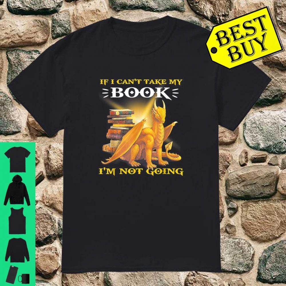 If I Can't Take My Book I'm Not Going Dragon Shirt