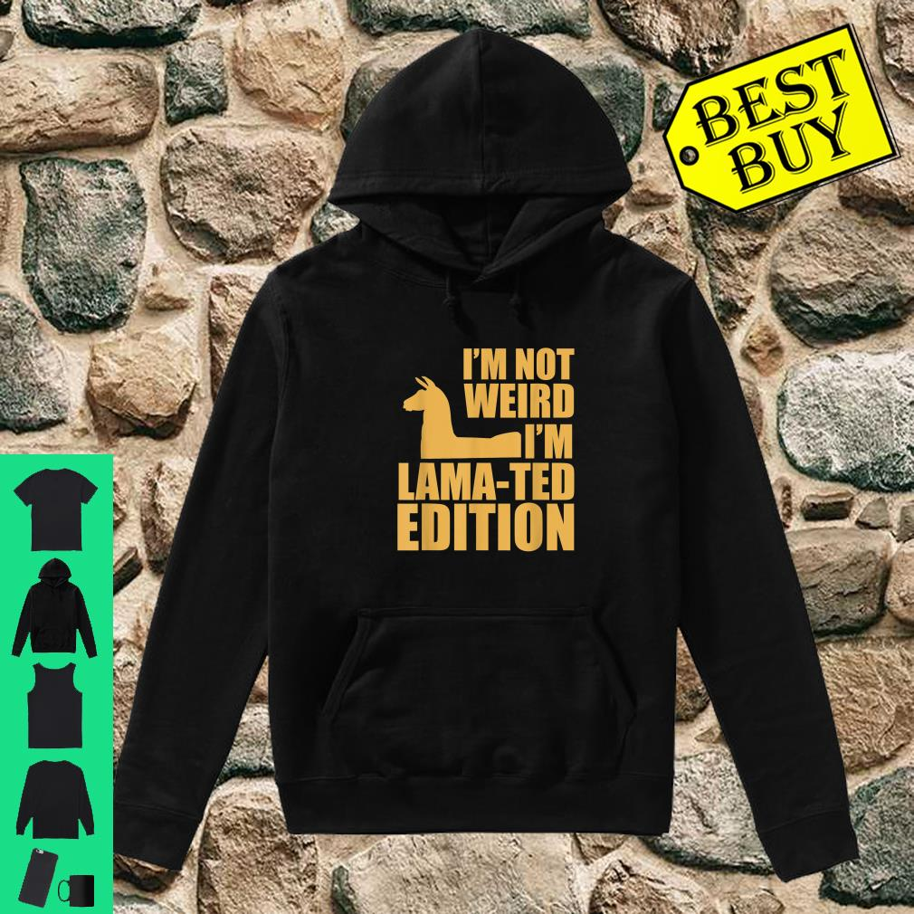 I'm Not Weird I'm Lamated Edition Shirt hoodie