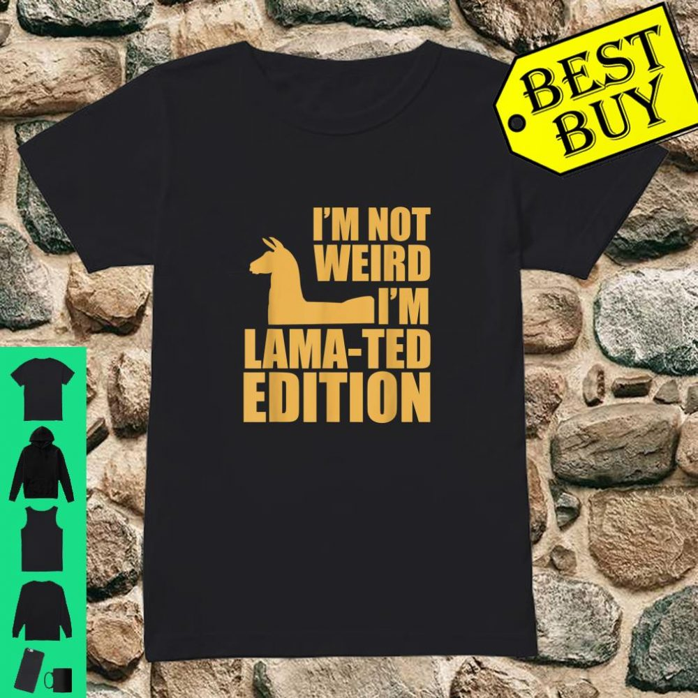 I'm Not Weird I'm Lamated Edition Shirt ladies tee